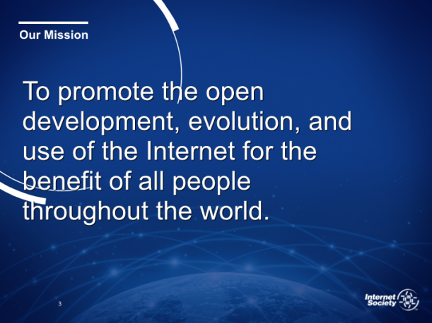 To promote the open development, evolution, and use of the Internet for the benefit of all people throughout the world.